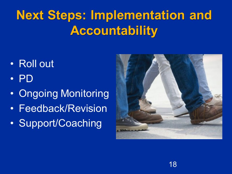 Next Steps: Implementation and Accountability Roll out PD Ongoing Monitoring Feedback/Revision Support/Coaching 18
