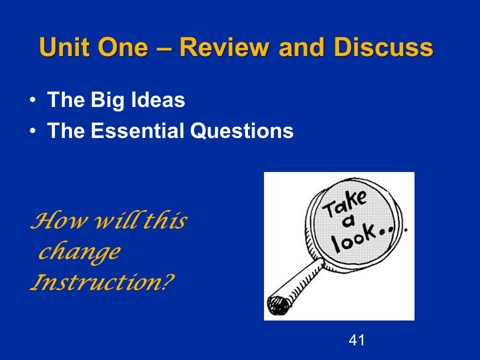 Unit One – Review and Discuss The Big Ideas The Essential Questions How will this change Instruction.