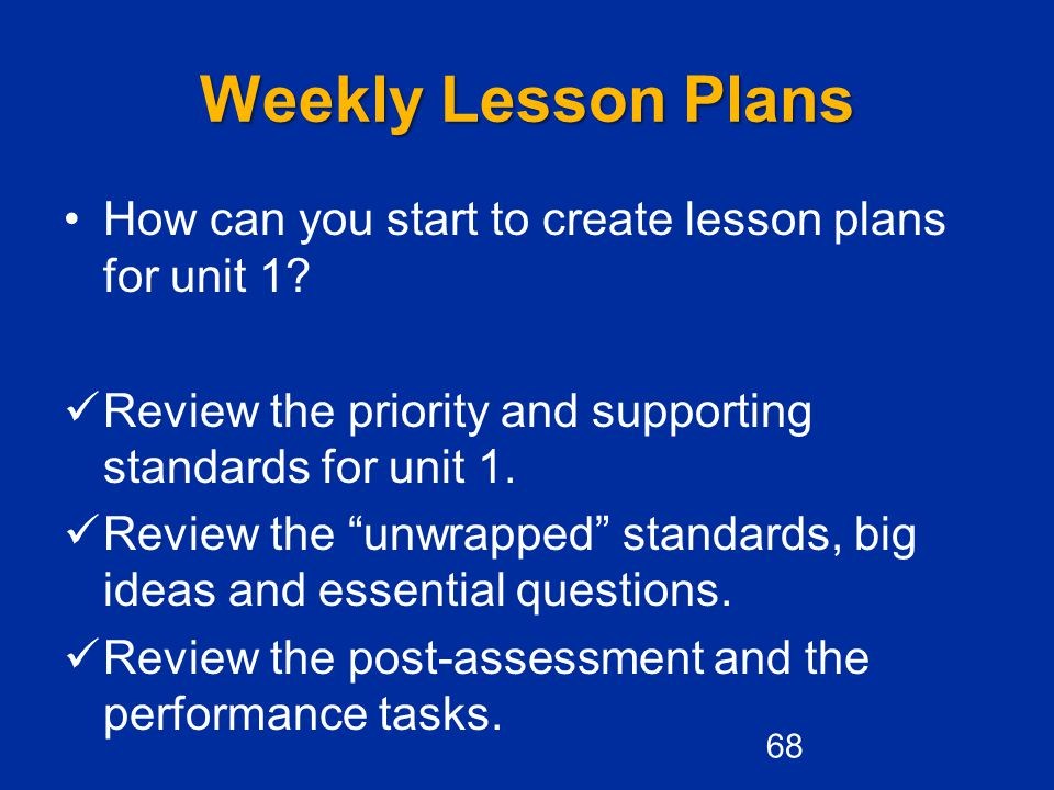 Weekly Lesson Plans How can you start to create lesson plans for unit 1.