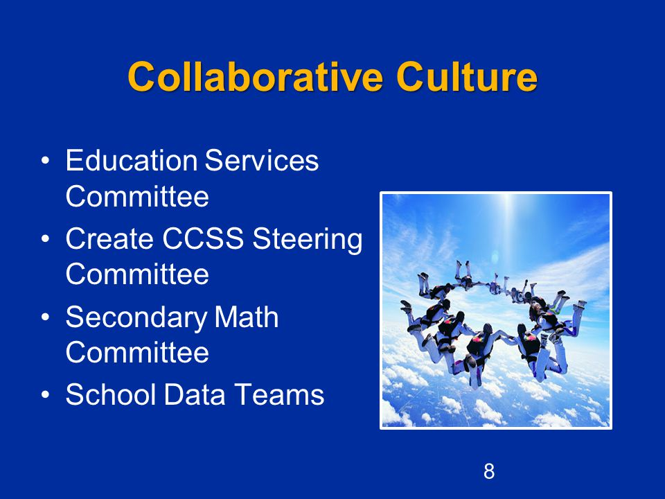 Collaborative Culture Education Services Committee Create CCSS Steering Committee Secondary Math Committee School Data Teams 8