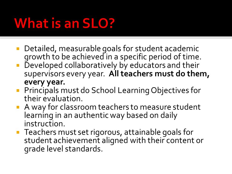  Detailed, measurable goals for student academic growth to be achieved in a specific period of time.  Developed collaboratively by educators and the