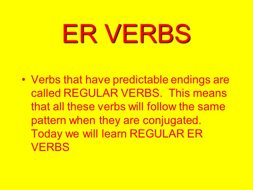 ER VERBS Verbs that have predictable endings are called REGULAR VERBS.