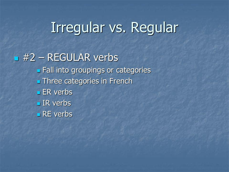 Irregular vs. Regular #2 – REGULAR verbs #2 – REGULAR verbs Fall into groupings or categories Fall into groupings or categories Three categories in Fr