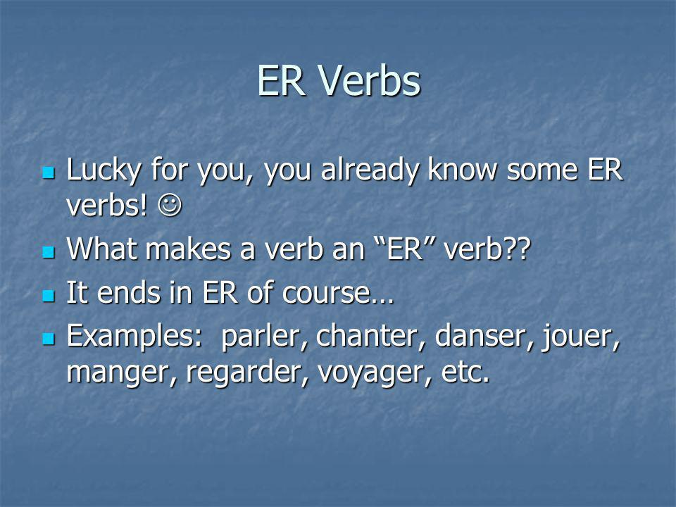 ER Verbs Lucky for you, you already know some ER verbs.
