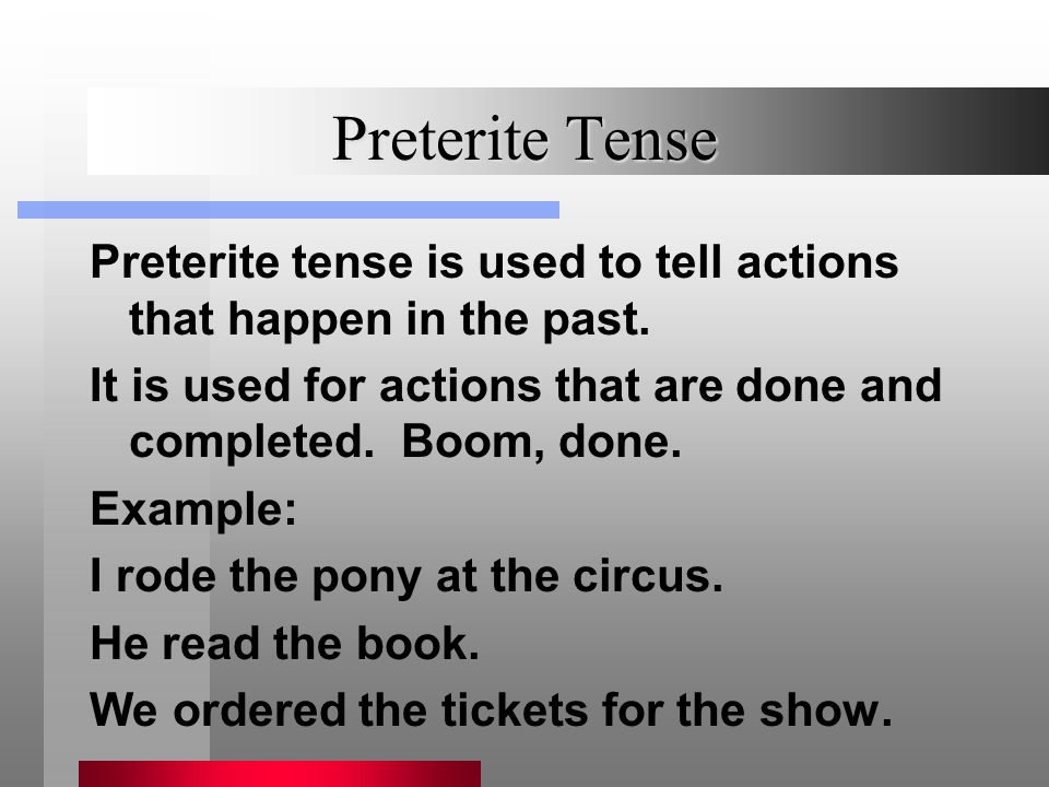 Preterite Tense You cannot use preterite to describe the following in preterite (it will be imperfect tense): PWATER PPhysical description WWeather AAge TTime EEmotion RReoccurring Actions