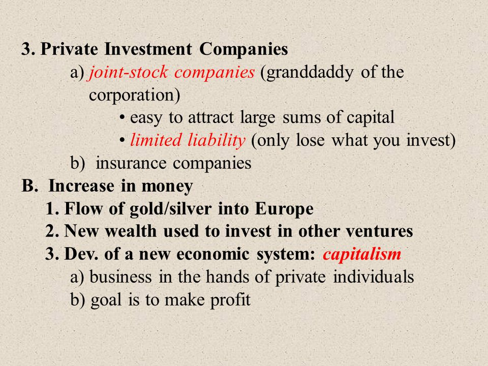 3. Private Investment Companies a) joint-stock companies (granddaddy of the corporation) easy to attract large sums of capital limited liability (only