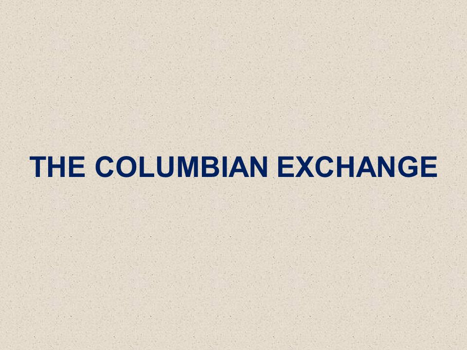 I.The Columbian Exchange A.