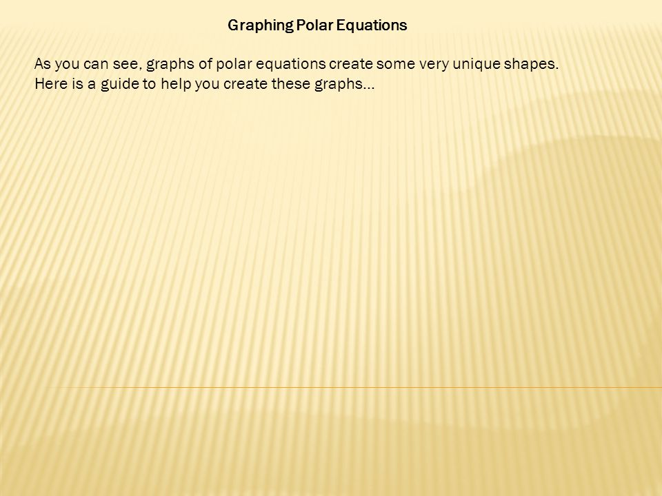 Graphing Polar Equations As you can see, graphs of polar equations create some very unique shapes.