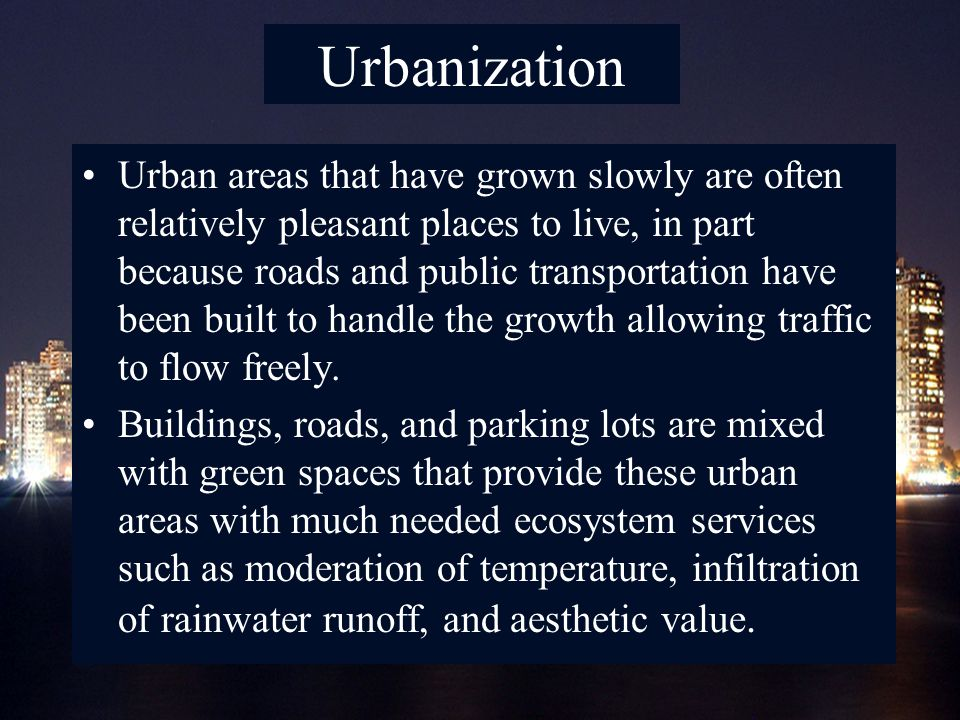 The Urban Crisis A rapidly growing population, however, can overwhelm the infrastructure, leading to traffic jams, substandard housing, and polluted air and water.