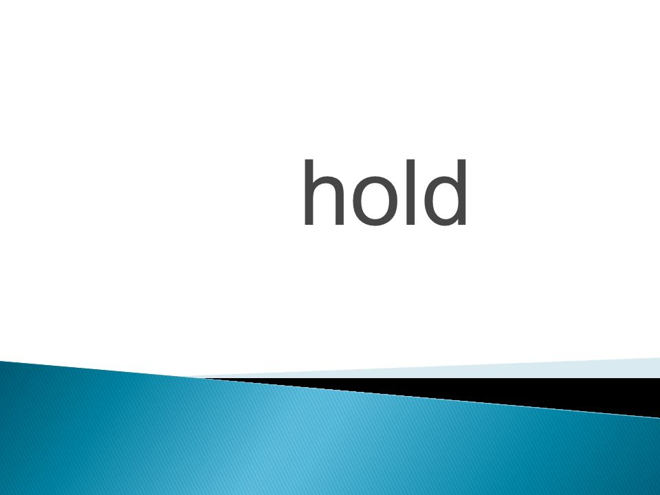 hold