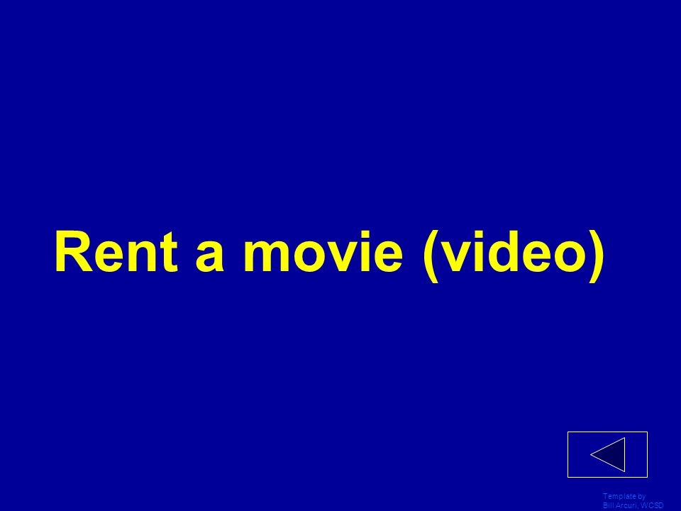 Template by Bill Arcuri, WCSD Rent a movie (video)