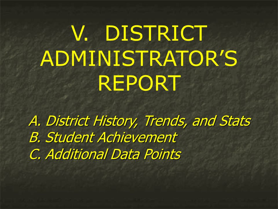 V. DISTRICT ADMINISTRATOR'S REPORT A. District History, Trends, and Stats B.