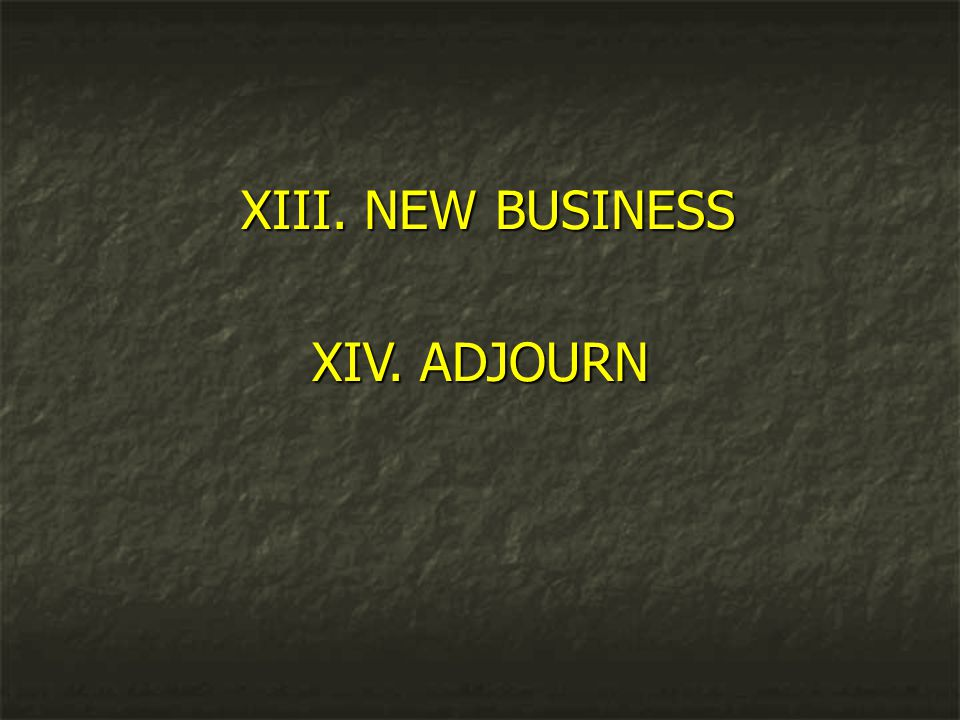 XIII. NEW BUSINESS XIV. ADJOURN