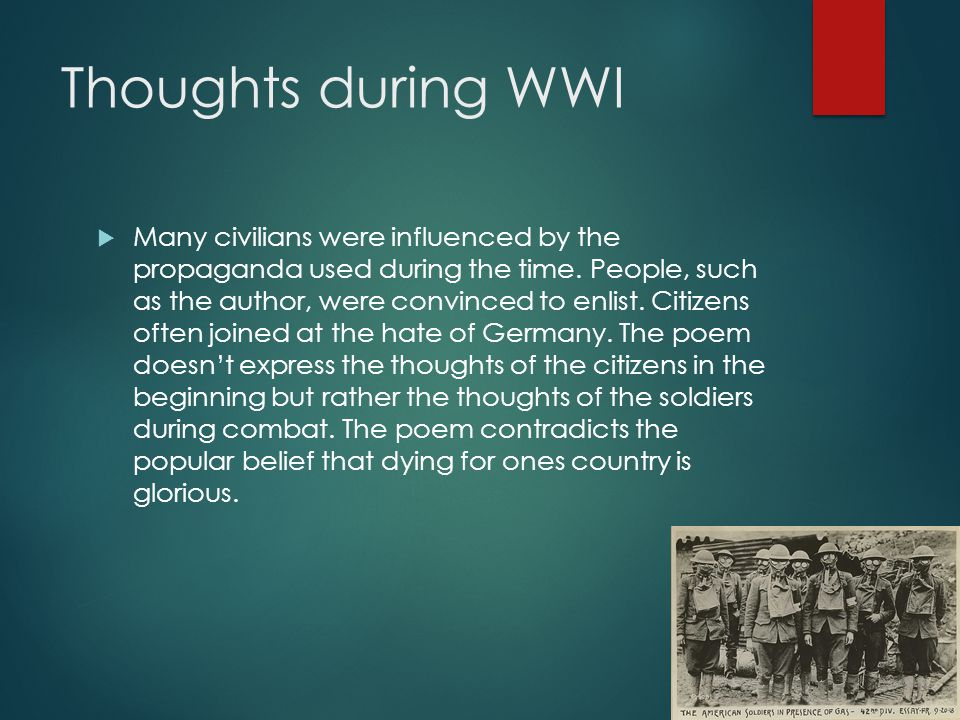 Thoughts during WWI  Many civilians were influenced by the propaganda used during the time.