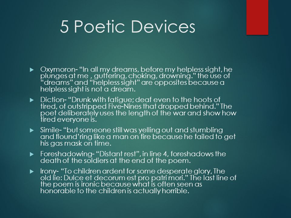 5 Poetic Devices  Oxymoron- In all my dreams, before my helpless sight, he plunges at me, guttering, choking, drowning. the use of dreams and helpless sight are opposites because a helpless sight is not a dream.