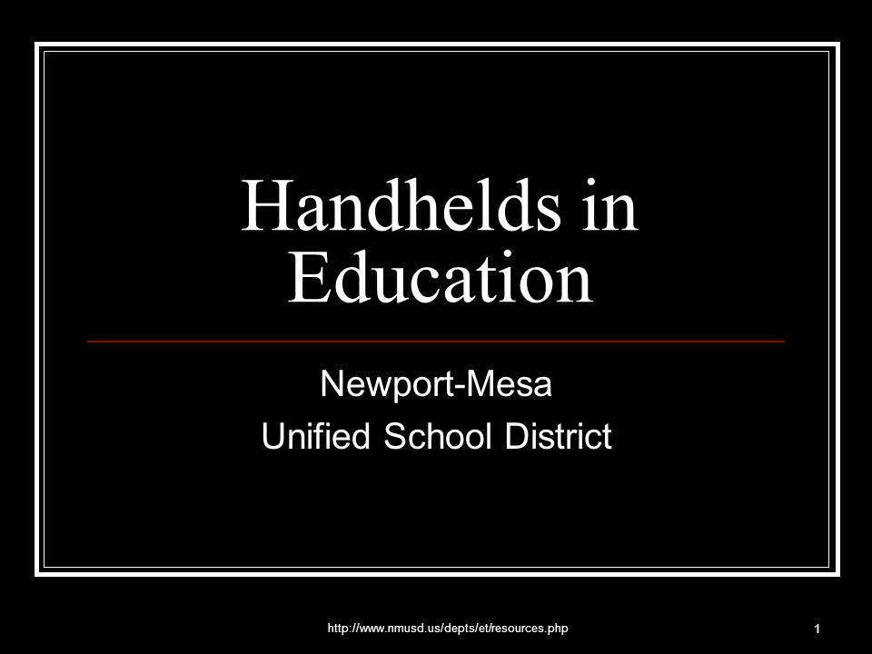 http://www.nmusd.us/depts/et/resources.php 1 Handhelds in Education Newport-Mesa Unified School District
