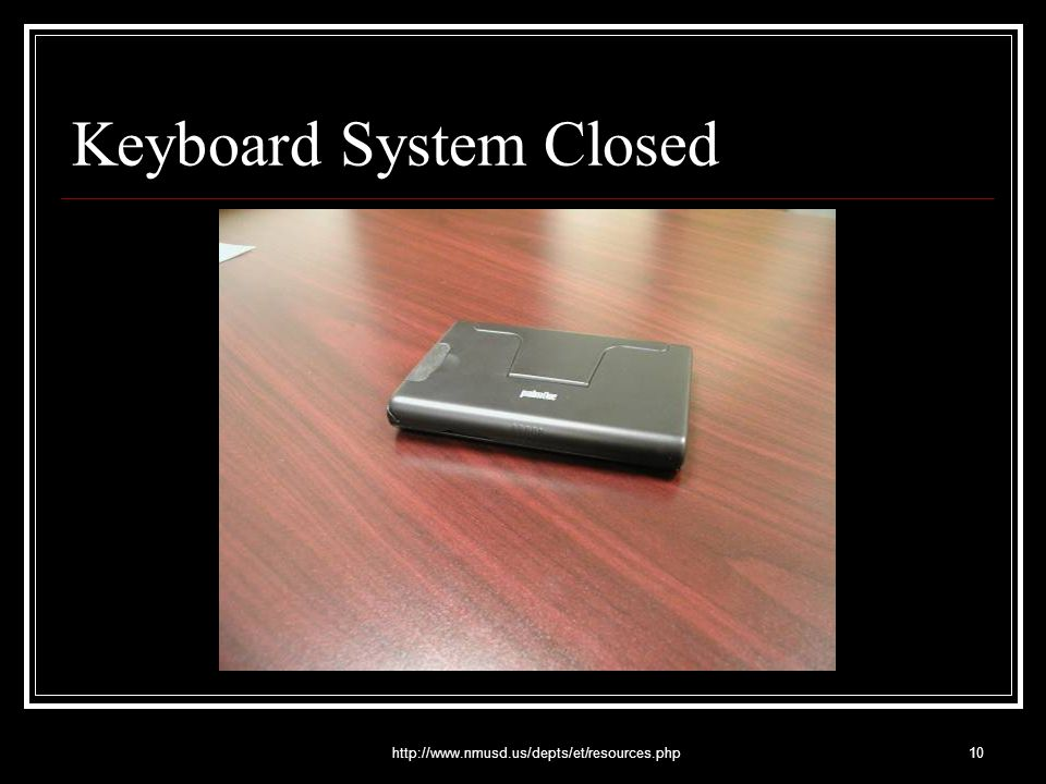 http://www.nmusd.us/depts/et/resources.php10 Keyboard System Closed