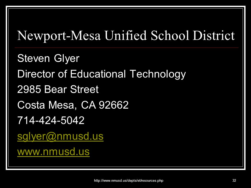 http://www.nmusd.us/depts/et/resources.php32 Newport-Mesa Unified School District Steven Glyer Director of Educational Technology 2985 Bear Street Cos