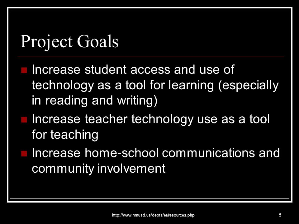 http://www.nmusd.us/depts/et/resources.php5 Project Goals Increase student access and use of technology as a tool for learning (especially in reading