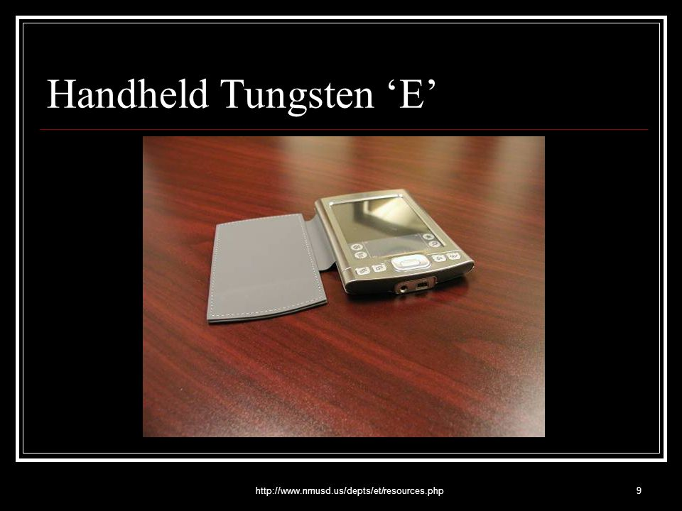 http://www.nmusd.us/depts/et/resources.php9 Handheld Tungsten 'E'