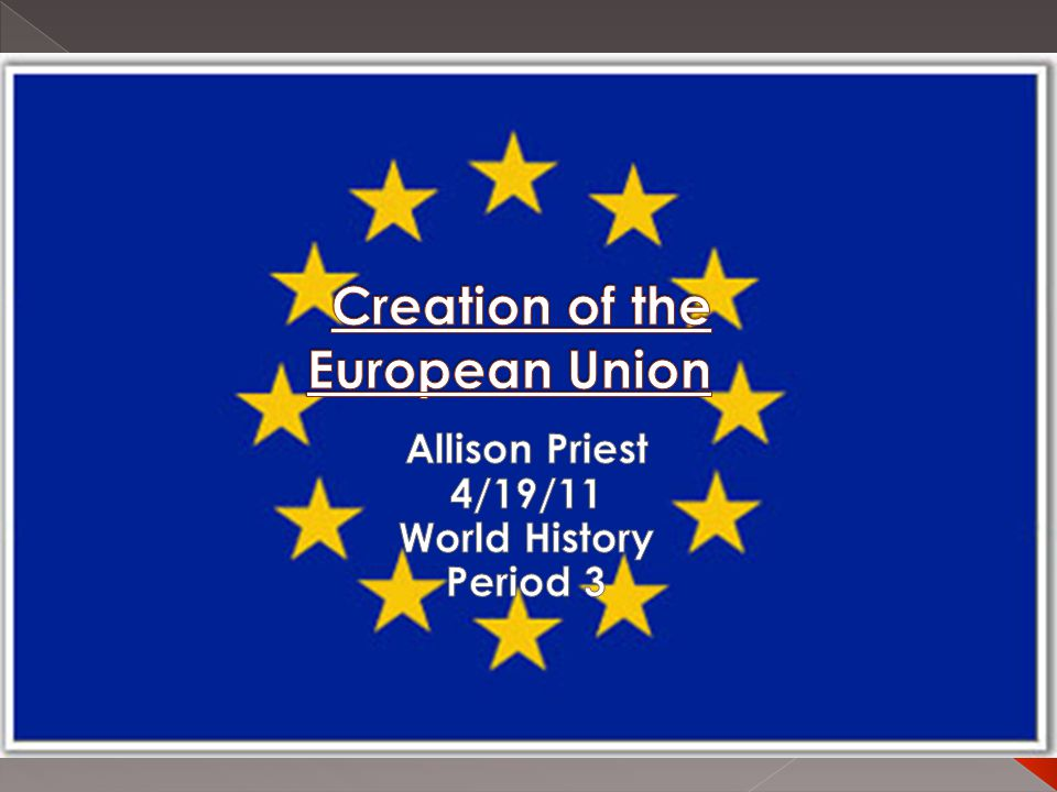  At first there were 6 members  Today there are 27 members of the EU  Created in 1952.