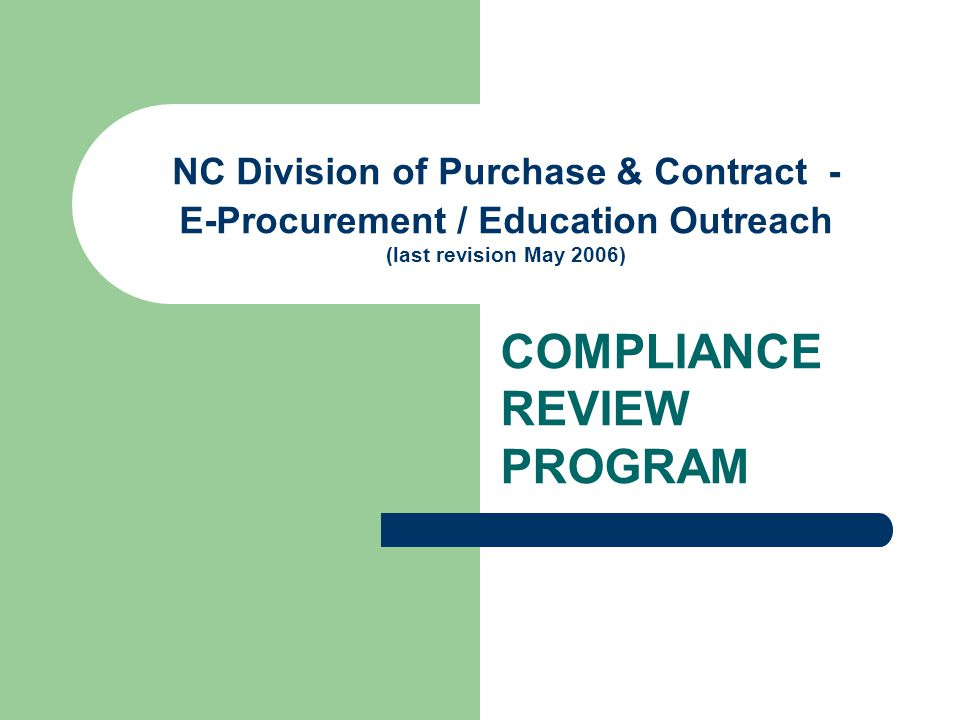 NC Division of Purchase & Contract - E-Procurement / Education Outreach (last revision May 2006) COMPLIANCE REVIEW PROGRAM