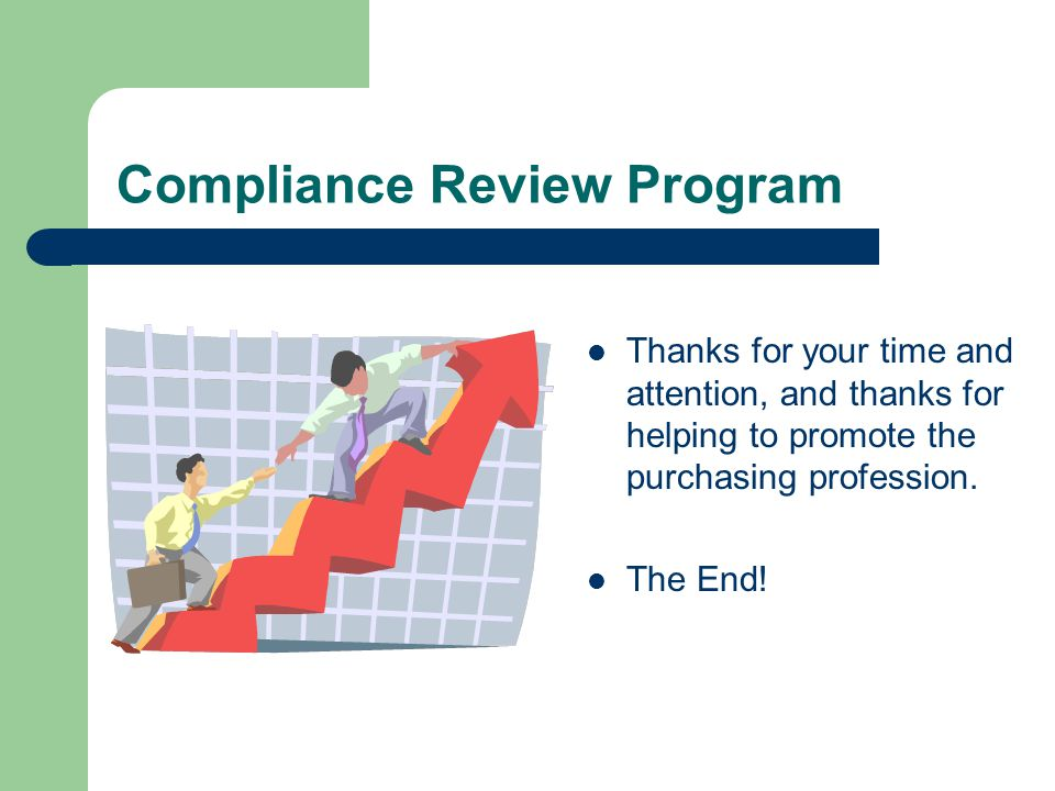 Compliance Review Program Thanks for your time and attention, and thanks for helping to promote the purchasing profession.