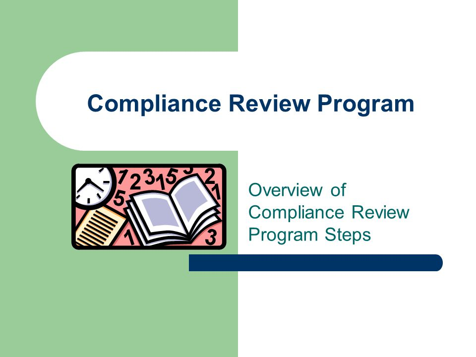 Compliance Review Program Overview of Compliance Review Program Steps