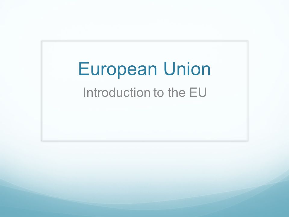 The Basics The European Union is a group of countries whose governments work together.