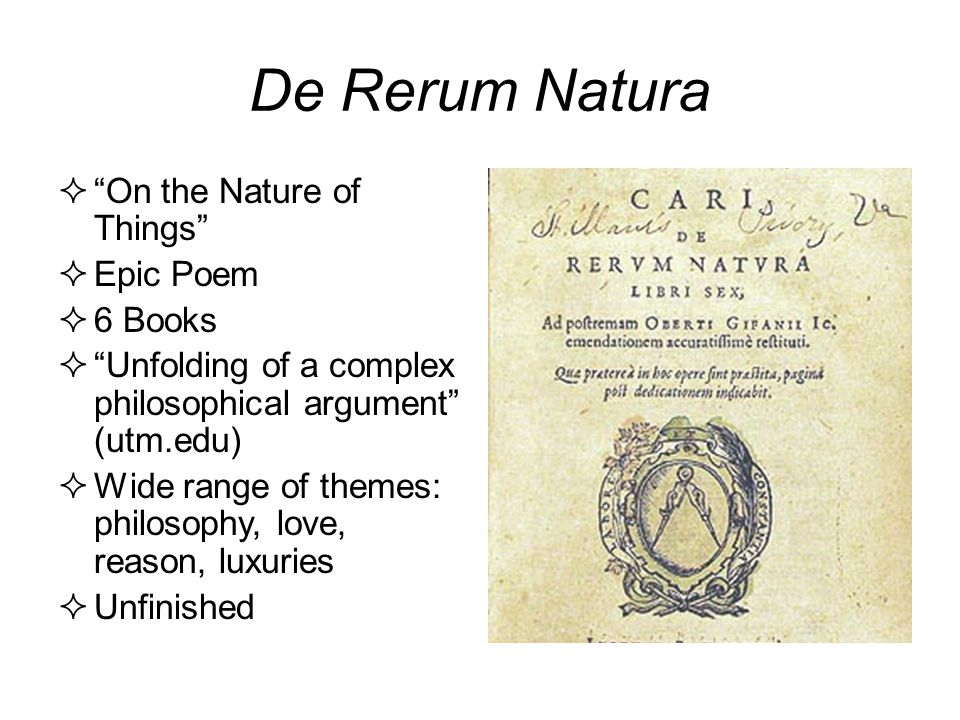 """De Rerum Natura  """"On the Nature of Things""""  Epic Poem  6 Books  """"Unfolding of a complex philosophical argument"""" (utm.edu)  Wide range of themes:"""