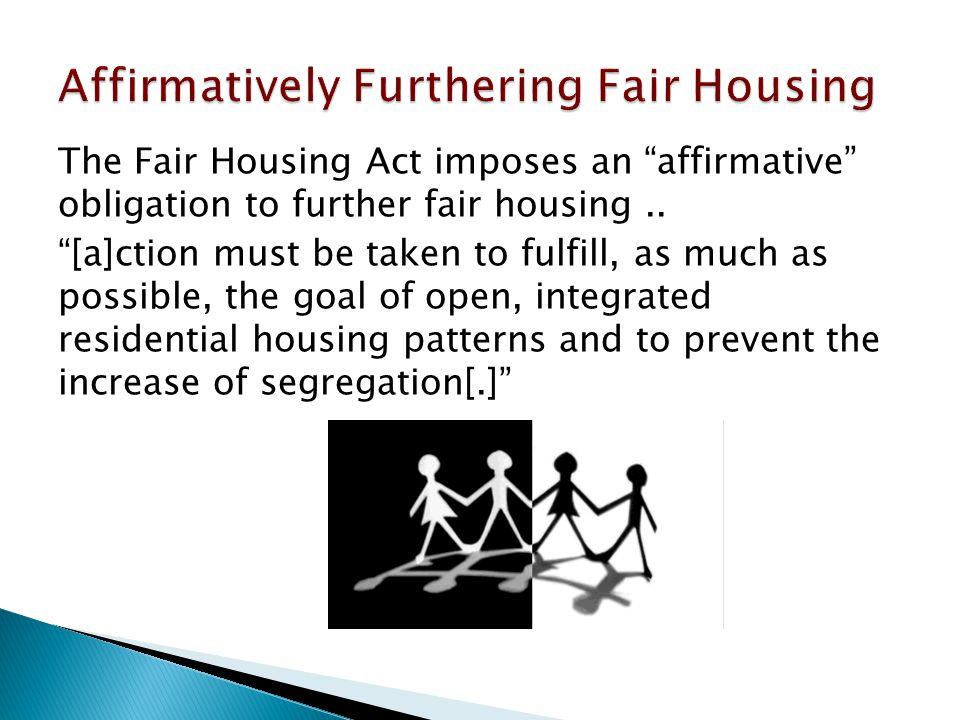 The Fair Housing Act imposes an affirmative obligation to further fair housing..