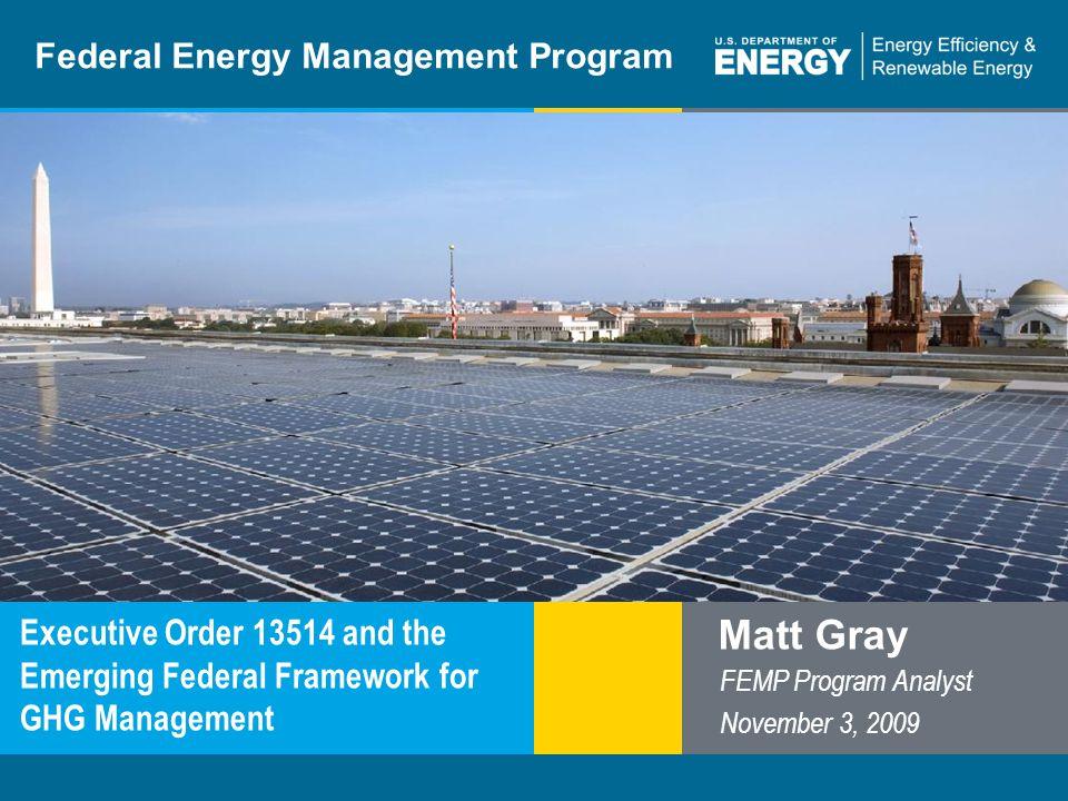 Program Name or Ancillary Texteere.energy.gov Federal Energy Management Program Executive Order 13514 and the Emerging Federal Framework for GHG Manag
