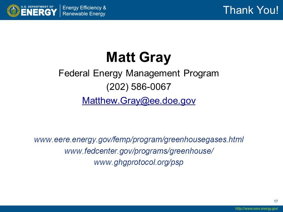 17 Thank You! Matt Gray Federal Energy Management Program (202) 586-0067 Matthew.Gray@ee.doe.gov www.eere.energy.gov/femp/program/greenhousegases.html