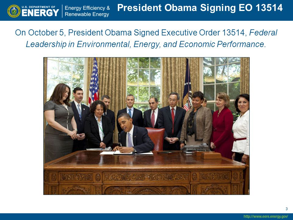 33 On October 5, President Obama Signed Executive Order 13514, Federal Leadership in Environmental, Energy, and Economic Performance. President Obama
