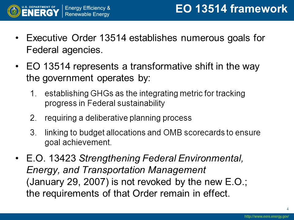 Executive Order 13514 establishes numerous goals for Federal agencies. EO 13514 represents a transformative shift in the way the government operates b