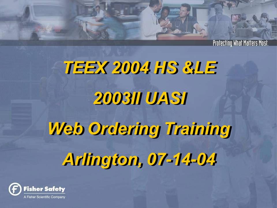 TEEX 2004 HS &LE 2003II UASI Web Ordering Training Arlington, 07-14-04 TEEX 2004 HS &LE 2003II UASI Web Ordering Training Arlington, 07-14-04