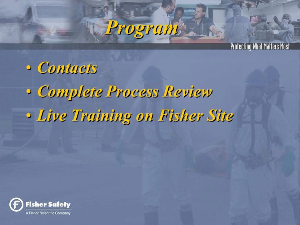 Program Contacts Complete Process Review Live Training on Fisher Site Contacts Complete Process Review Live Training on Fisher Site