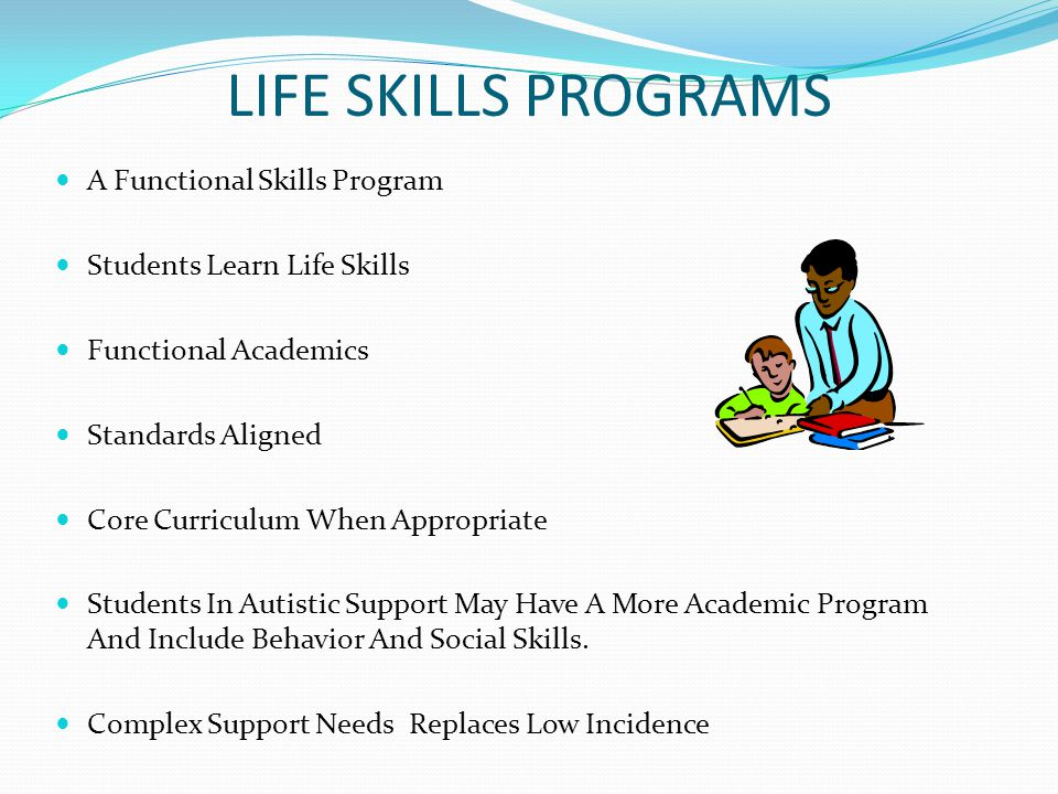 LIFE SKILLS PROGRAMS A Functional Skills Program Students Learn Life Skills Functional Academics Standards Aligned Core Curriculum When Appropriate St