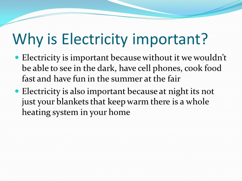 Why is Electricity important.