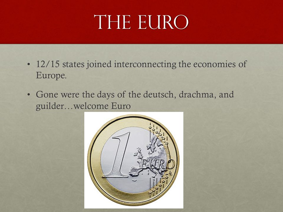 The Euro 12/15 states joined interconnecting the economies of Europe.12/15 states joined interconnecting the economies of Europe. Gone were the days o