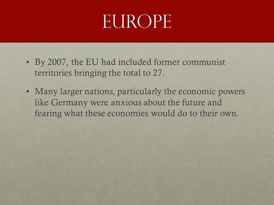 EUrope By 2007, the EU had included former communist territories bringing the total to 27.By 2007, the EU had included former communist territories br