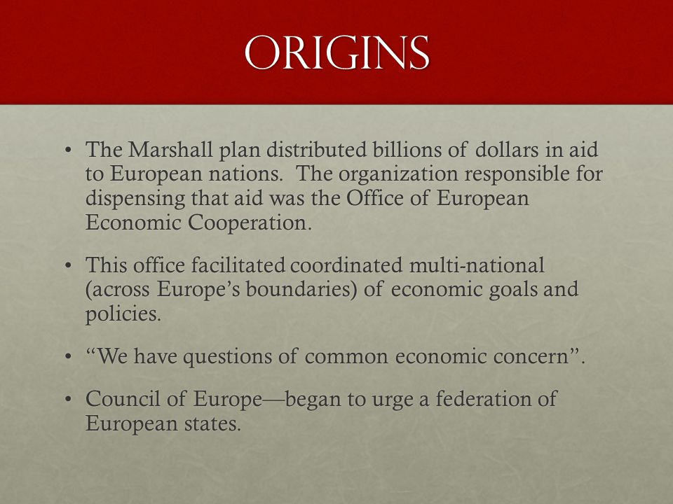 Origins The Marshall plan distributed billions of dollars in aid to European nations.