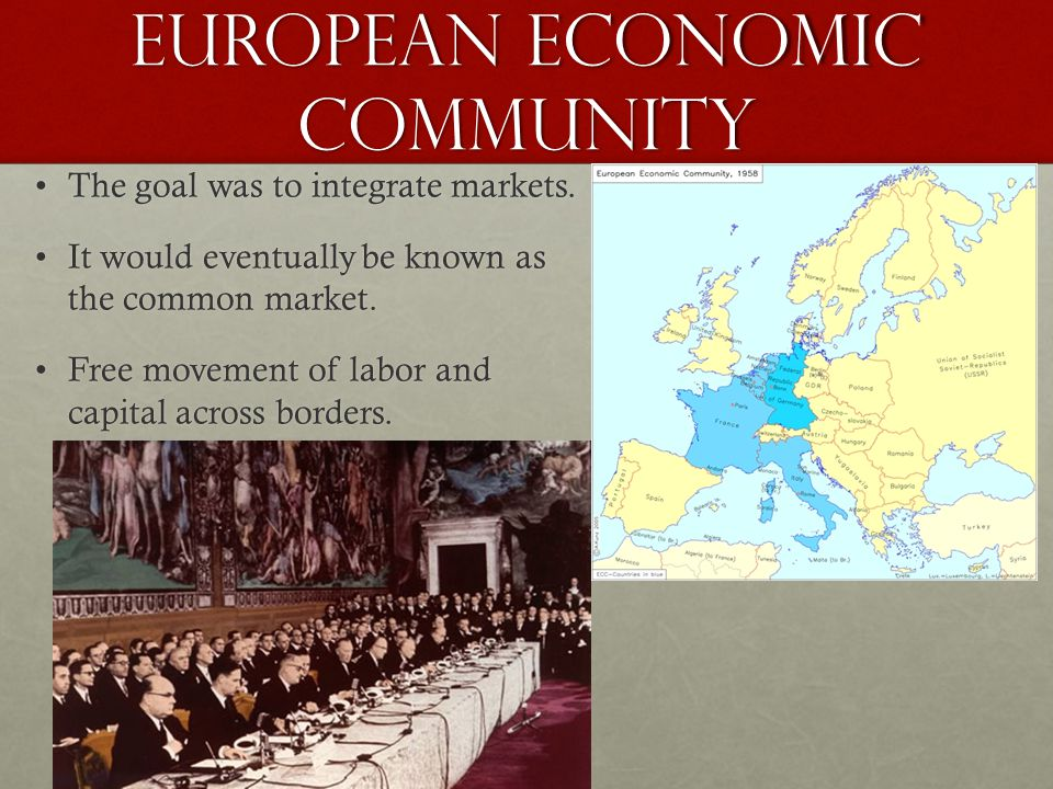 European economic community The goal was to integrate markets.The goal was to integrate markets.