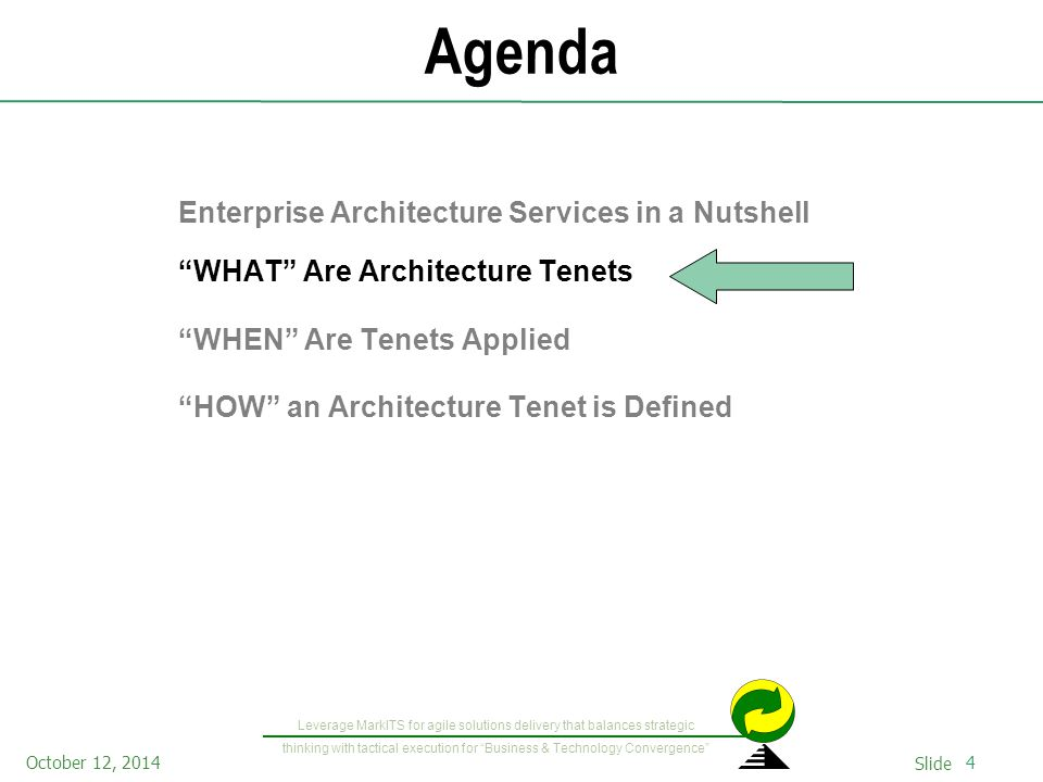 4October 12, 2014 Slide Leverage MarkITS for agile solutions delivery that balances strategic thinking with tactical execution for Business & Technology Convergence Agenda Enterprise Architecture Services in a Nutshell WHAT Are Architecture Tenets WHEN Are Tenets Applied HOW an Architecture Tenet is Defined