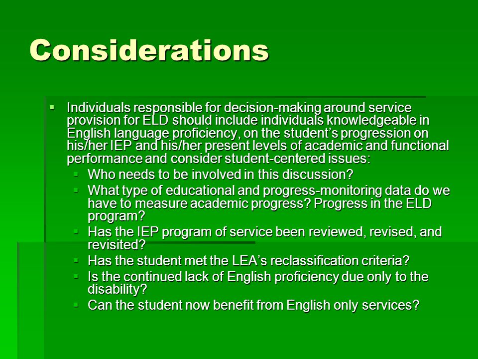 Considerations  Individuals responsible for decision-making around service provision for ELD should include individuals knowledgeable in English lang