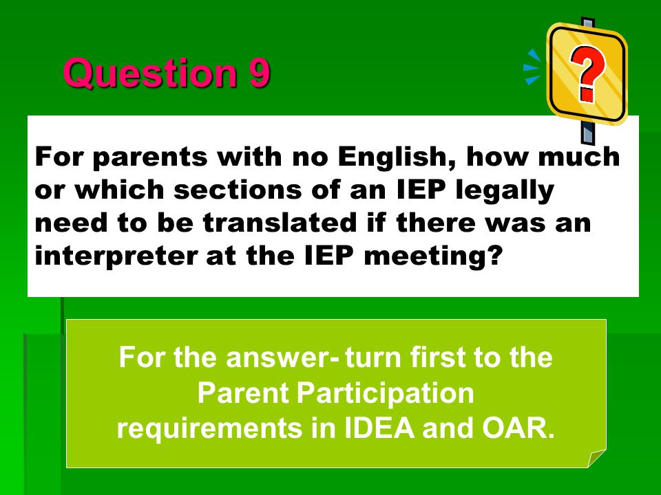For parents with no English, how much or which sections of an IEP legally need to be translated if there was an interpreter at the IEP meeting? Questi
