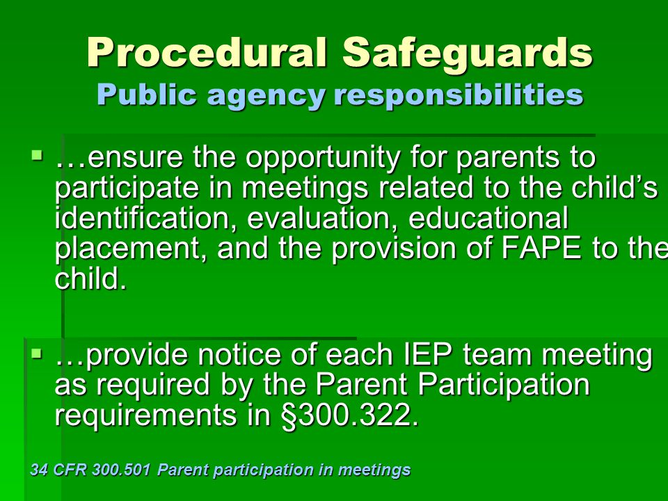 Procedural Safeguards Public agency responsibilities  … ensure the opportunity for parents to participate in meetings related to the child's identifi