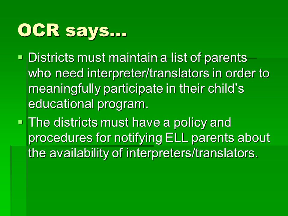 OCR says…  Districts must maintain a list of parents who need interpreter/translators in order to meaningfully participate in their child's education