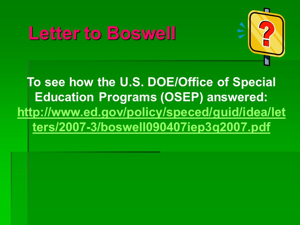 Letter to Boswell To see how the U.S. DOE/Office of Special Education Programs (OSEP) answered: http://www.ed.gov/policy/speced/guid/idea/let ters/200