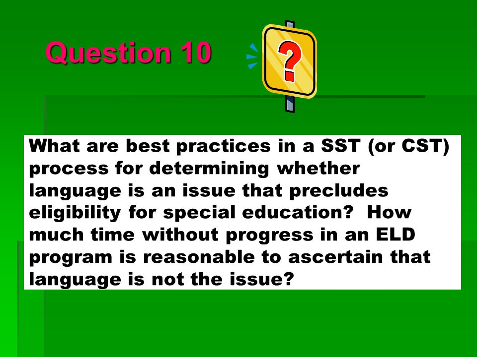 What are best practices in a SST (or CST) process for determining whether language is an issue that precludes eligibility for special education? How m